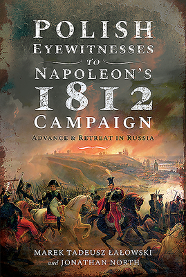 Polish Eyewitnesses to Napoleon's 1812 Campaign: Advance and Retreat in Russia Cover Image
