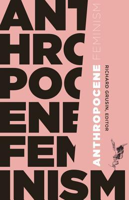 Cover for Anthropocene Feminism (21st Century Studies)