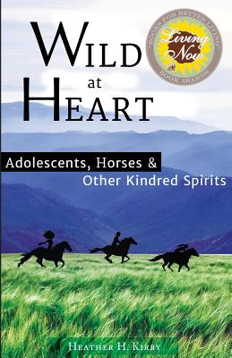 Wild at Heart: Adolescents, Horses & Other Kindred Spirits Cover Image