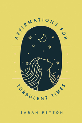 Affirmations for Turbulent Times: Resonant Words to Soothe Body and Mind Cover Image