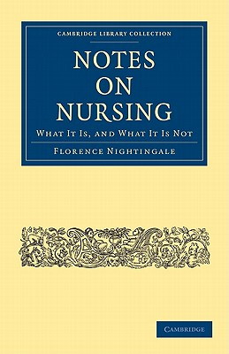 Notes on Nursing: What It Is, and What It Is Not (Cambridge Library Collection - History of Medicine) Cover Image