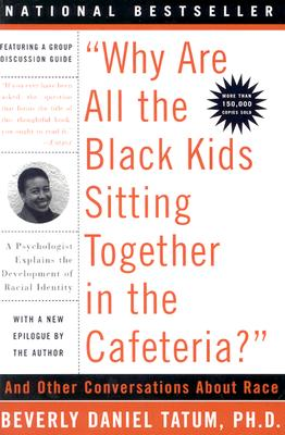 Why Are All the Black Kids Sitting Together in the Cafeteria?: Revised Edition Cover Image
