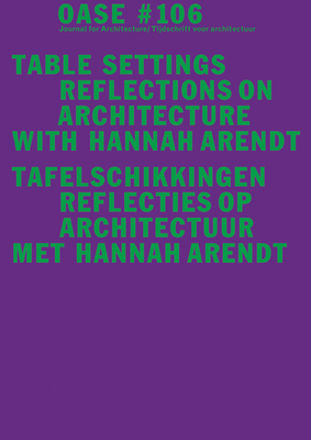 Oase 106: Table Settings: Reflections on Architecture with Hannah Arendt Cover Image