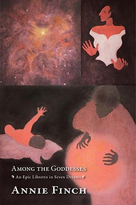 Among the Goddesses: An Epic Libretto in Seven Dreams Cover Image