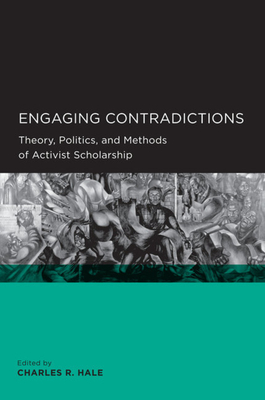Engaging Contradictions: Theory, Politics, and Methods of Activist Scholarship (Global, Area, and International Archive) Cover Image