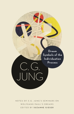 Dream Symbols of the Individuation Process: Notes of C. G. Jung's Seminars on Wolfgang Pauli's Dreams (Philemon Foundation #25) Cover Image