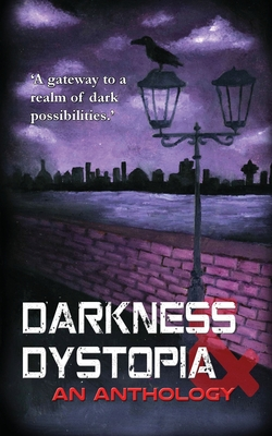 Darkness and Dystopia: An Anthology Cover Image