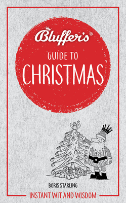 Bluffer's Guide to Christmas: Instant Wit and Wisdom (Bluffer's Guides) Cover Image