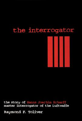 The Interrogator: The Story of Hanns-Joachim Scharff, Master Interrogator of the Luftwaffe (Schiffer Military History) Cover Image