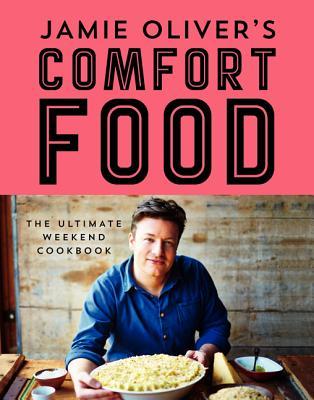 Jamie Oliver's Comfort Food: The Ultimate Weekend Cookbook Cover Image