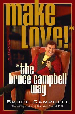 Make Love the Bruce Campbell Way: A Novel Cover Image