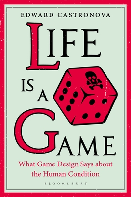 Life Is a Game: What Game Design Says about the Human Condition Cover Image