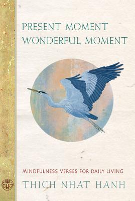 Present Moment Wonderful Moment: Mindfulness Verses for Daily Living Cover Image