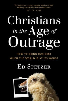 Christians in the Age of Outrage: How to Bring Our Best When the World Is at Its Worst Cover Image