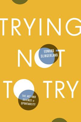 Trying Not to Try: The Art and Science of Spontaneity Cover Image