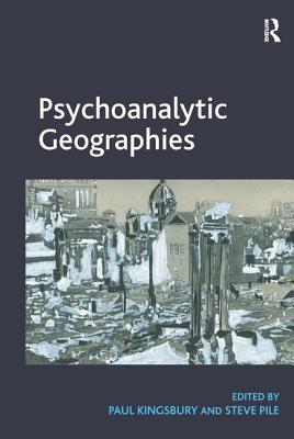 Psychoanalytic Geographies. Edited by Paul Kingsbury and Steve Pile Cover Image