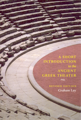A Short Introduction to the Ancient Greek Theater: Revised Edition Cover Image