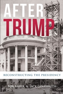 After Trump: Reconstructing the Presidency Cover Image