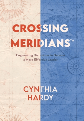 Crossing Meridians: Engineering Disruption to Become a More Effective Leader Cover Image