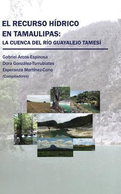 El Recurso Hídrico En Tamaulipas: La Cuenca del Río Guayalejo Tamesí Cover Image