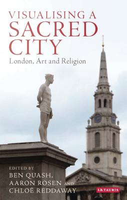 Visualising a Sacred City: London, Art and Religion (Library of Modern Religion) Cover Image