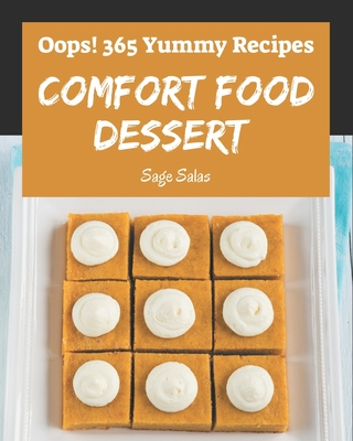 Oops! 365 Yummy Comfort Food Dessert Recipes: A Yummy Comfort Food Dessert Cookbook from the Heart! Cover Image
