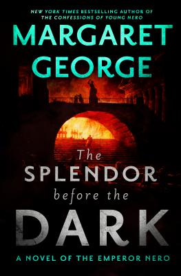 The Splendor Before the Dark: A Novel of the Emperor Nero Cover Image