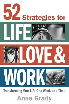 52 Strategies for Life, Love & Work: Transforming Your Life One Week at a Time Cover Image