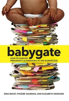 Babygate: How to Survive Pregnancy and Parenting in the Workplace Cover Image