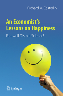 An Economist's Lessons on Happiness: Farewell Dismal Science! Cover Image