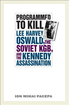 Programmed to Kill: Lee Harvey Oswald, the Soviet Kgb, and the Kennedy Assassination Cover Image