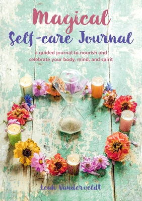 Magical Self-Care Journal: A guided journal to nourish and celebrate your body, mind, and spirit Cover Image