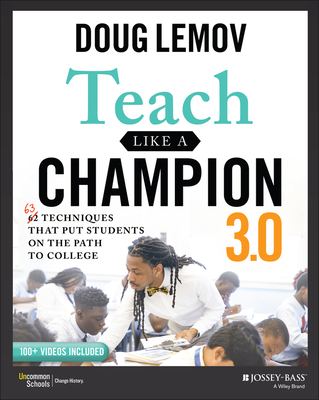 Teach Like a Champion 3.0: 63 Techniques That Put Students on the Path to College Cover Image