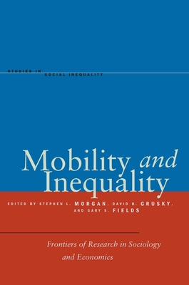 Mobility and Inequality: Frontiers of Research in Sociology and Economics (Studies in Social Inequality) Cover Image