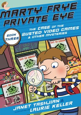 Marty Frye, Private Eye: The Case of the Busted Video Games & Other Mysteries Cover Image