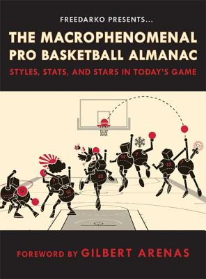 FreeDarko Presents: The Macrophenomenal Pro Basketball Almanac: Styles, Stats, and Stars in Today's Game Cover Image