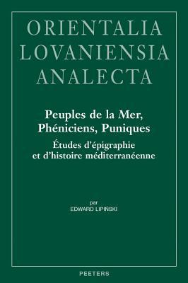 Peuples de la Mer, Pheniciens, Puniques: Etudes d'Epigraphie Et d'Histoire Mediterraneenne Cover Image