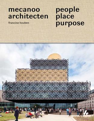 People, Place, Purpose: The World According to Mecanoo Architects Cover Image