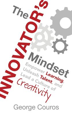 The Innovator's Mindset: Empower Learning, Unleash Talent, and Lead a Culture of Creativity Cover Image