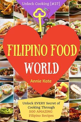 Welcome to Filipino Food World: Unlock EVERY Secret of Cooking Through 500 AMAZING Filipino Recipes ( Filipino Cookbook, Filipino Recipe Book, Philipp Cover Image