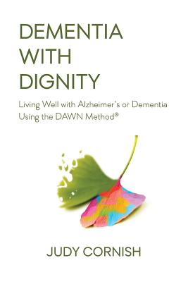 Dementia With Dignity: Living Well with Alzheimer's or Dementia Using the DAWN Method(R) Cover Image