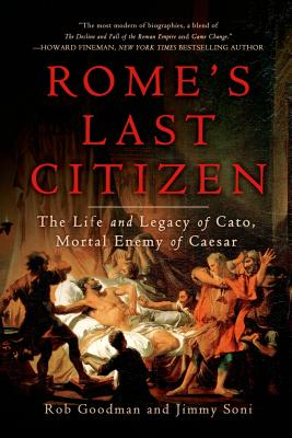 Rome's Last Citizen: The Life and Legacy of Cato, Mortal Enemy of Caesar Cover Image