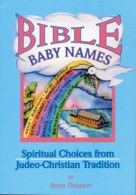Bible Baby Names: Spiritual Choices from Judeo-Christian Sources Cover Image