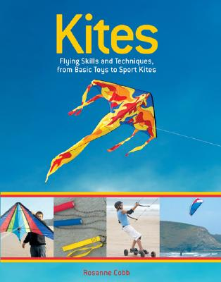 Kites: Flying Skills and Techniques, from Basic Toys to Sport Kites Cover Image