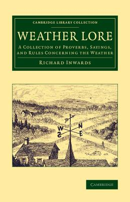 Weather Lore: A Collection of Proverbs, Sayings, and Rules Concerning the Weather (Cambridge Library Collection - Earth Science) cover
