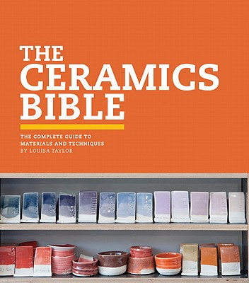 The Ceramics Bible: The Complete Guide to Materials and Techniques (Ceramics Book, Ceramics Tools Book, Ceramics Kit Book) Cover Image