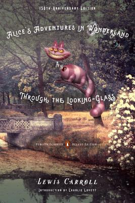 Alice's Adventures in Wonderland and Through the Looking-Glass: 150th-Anniversary Edition (Penguin Classics Deluxe Edition) Cover Image