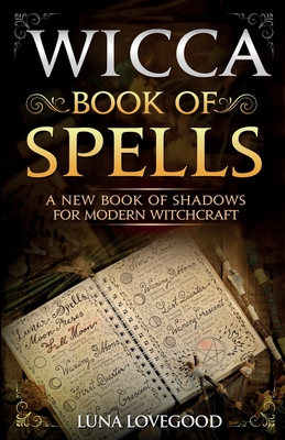 Wicca Book of Spells: A New Book Of Shadows For Modern Witchcraft Cover Image