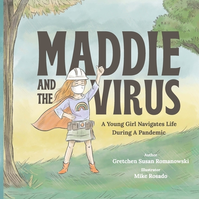 Maddie and the Virus: A Young Girl Navigates Life During A Pandemic Cover Image