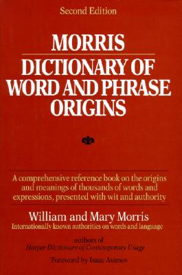 Morris Dictionary of Word and Phrase Origins Cover Image